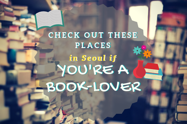 Check Out These Places in Seoul if You're A Book-Lover